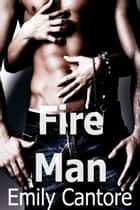 Fire Man ebook by Emily Cantore