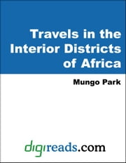 Travels in the Interior Districts of Africa ebook by Park, Mungo