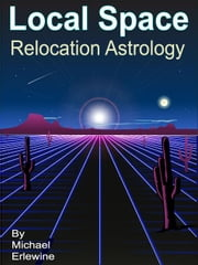 Local Space: Relocation Astrology ebook by Erlewine, Michael