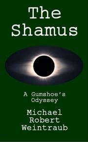 The Shamus: A Gumshoe's Odyssey ebook by Michael Weintraub
