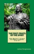 The First-Fruits Of The Spirit: John Wesley's Sermon In Today's English (8 of 44) ebook by James Hargreaves,John Wesley