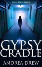 Gypsy Cradle - The Gypsy Medium Series, #2 ebook by Andrea Drew