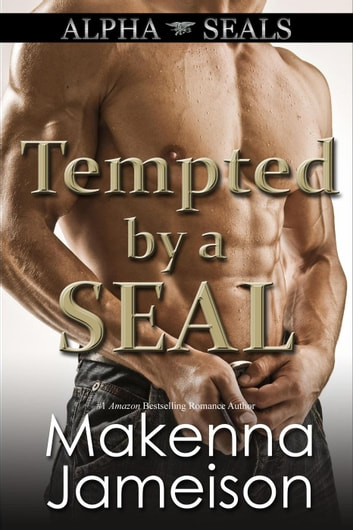 Tempted by a SEAL - Alpha SEALs, #8 ebook by Makenna Jameison