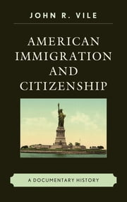American Immigration and Citizenship - A Documentary History ebook by John R. Vile