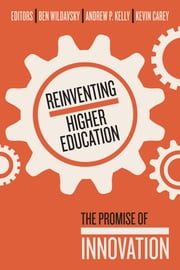 Reinventing Higher Education - The Promise of Innovation ebook by Ben Wildavsky,Andrew P. Kelly,Kevin Carey