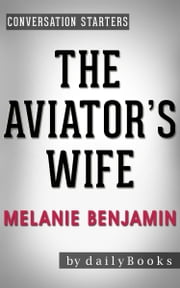 The Aviator's Wife: A Novel by Melanie Benjamin | Conversation Starters ebook by dailyBooks