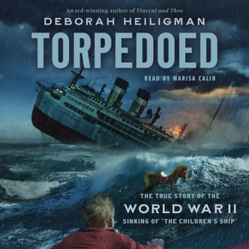 "Torpedoed - The True Story of the World War II Sinking of ""The Children's Ship"" audiobook by Deborah Heiligman"