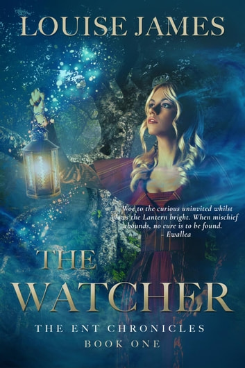 The Watcher - The Ent Chronicles, #1 ebook by Louise James