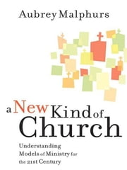 A New Kind of Church - Understanding Models of Ministry for the 21st Century ebook by Aubrey Malphurs
