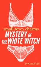 Small Town Charms: Mystery of the White Witch ebook by Cora Cuba