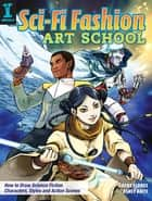 Sci-Fi Fashion Art School - How to Draw Science Fiction Characters, Styles and Action Scenes ebook by Irene Flores, Ashly Raiti