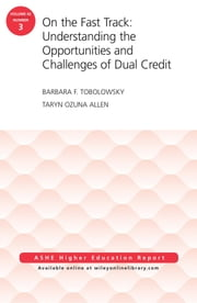 On the Fast Track: Understanding the Opportunities and Challenges of Dual Credit: ASHE Higher Education Report, Volume 42, Number 3 ebook by Tobolowsky, Taryn Ozuna Allen