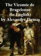 The Vicomte de Bragelone, In English translation, third novel in the Musketeer series eBook by Alexandre Dumas