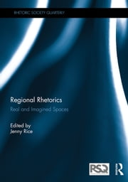 Regional Rhetorics - Real and Imagined Spaces ebook by Jenny Rice