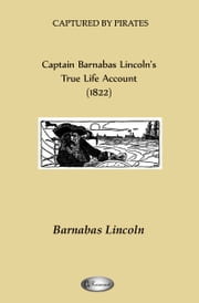 Captain Barnabas Lincoln's True Life Account (1822) ebook by Barnabas Lincoln