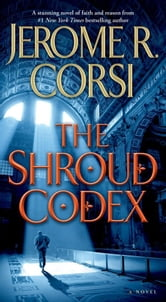 The Shroud Codex ebook by Jerome R. Corsi, Ph.D.