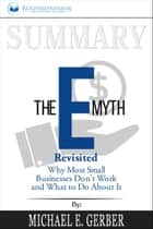 Summary of The E-Myth Revisited: Why Most Small Businesses Don't Work and What to Do About It by Michael E. Gerber ebook by Readtrepreneur Publishing