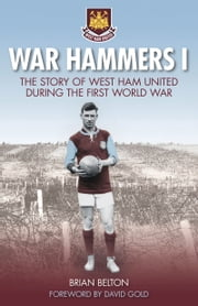 War Hammers - The Story of West Ham United During the First World War ebook by Brian Belton
