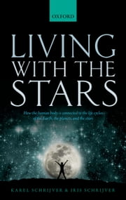 Living with the Stars: How the Human Body is Connected to the Life Cycles of the Earth, the Planets, and the Stars ebook by Karel Schrijver,Iris Schrijver