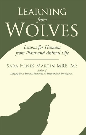 Learning from Wolves - Lessons for Humans from Plant and Animal Life ebook by Sara Hines Martin