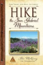 Hike the San Gabriel Mountains - Best Day Hikes in the Foothills and High Country ebook by John McKinney