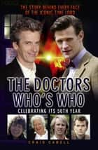The Doctors Who's Who - The Story Behind Every Face of the Iconic Time Lord: Celebrating its 50th Year ebook by Craig Cabell