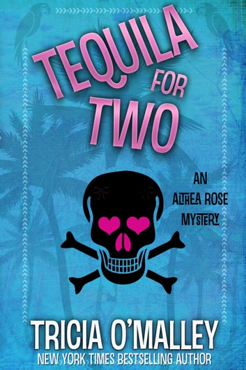 Tequila for Two - an Althea Rose Mystery ebook by Tricia O'Malley