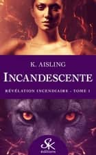Révélation incendiaire - Incandescente, T1 ebook by K. Aisling