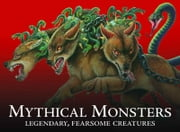 Mythical Monsters - Legendary, Fearsome Creatures ebook by Gerrie McCall,Chris McNab