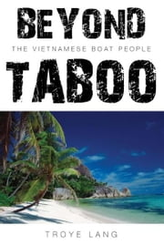 Beyond Taboo - The Vietnamese Boat People ebook by Troye Lang