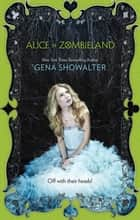 Alice In Zombieland ebook by GENA SHOWALTER