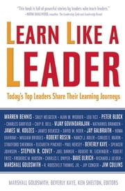Learn Like a Leader - Today's Top Leaders Share Their Learning Journeys ebook by Marshall Goldsmith,Beverly Kaye,Ken Shelton