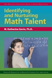 Identifying and Nurturing Math Talent: The Practical Strategies Series in Gifted Education ebook by M. Katherine Gavin, Ph.D.