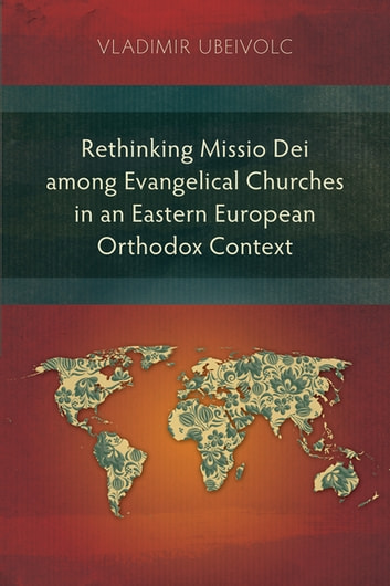 Rethinking Missio Dei among Evangelical Churches in an Eastern European Orthodox Context ebook by Vladimir Ubeivolc