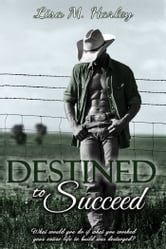 Destined to Succeed ebook by Lisa M. Harley
