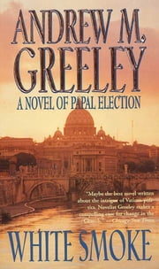 White Smoke - A Novel of Papal Election ebook by Andrew M. Greeley