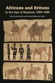 Africans and Britons in the Age of Empires, 1660-1980 ebook by Myles Osborne,Susan Kingsley Kent