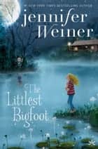 The Littlest Bigfoot eBook par Jennifer Weiner