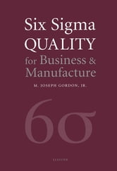 Six Sigma Quality for Business and Manufacture ebook by Joseph M J Gordon Jr.