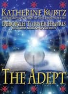 The Adept ebook by Katherine Kurtz, Deborah Turner Harris