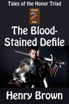 Tales of the Honor Triad: The Bloodstained Defile ebook by Henry Brown