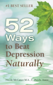 52 Ways to Beat Depression Naturally ebook by Nicole McCance