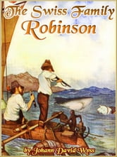 THE SWISS FAMILY ROBINSON (Illustrated and Free Audiobook Link) ebook by Johann David Wyss