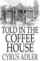 Told in the Coffee House ebook by Cyrus Adler