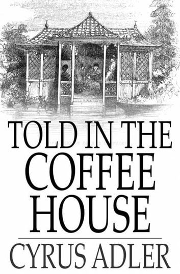 Told in the Coffee House - Turkish Tales ebook by Cyrus Adler