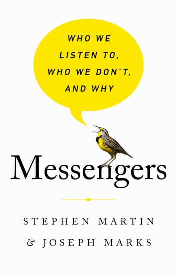 Messengers - Who We Listen To, Who We Don't, and Why ebook by Stephen Martin,Joseph Marks
