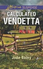 Calculated Vendetta (Mills & Boon Love Inspired Suspense) ebook by Jodie Bailey