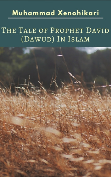 The Tale of Prophet David (Dawud) In Islam ebook by Muhammad Xenohikari