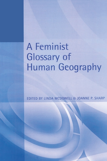 A Feminist Glossary of Human Geography ebook by Taylor and Francis