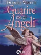 Guarire con gli Angeli ebook by Doreen Virtue